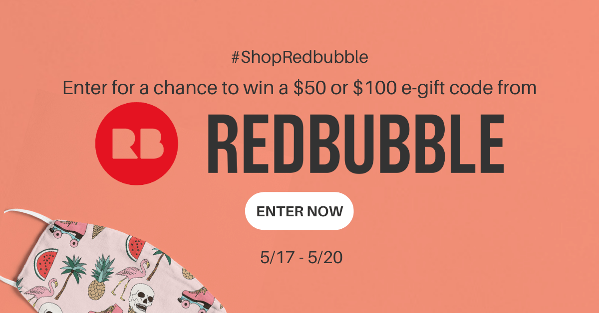 Win a $50 or $100 e-gift code from Redbubble!